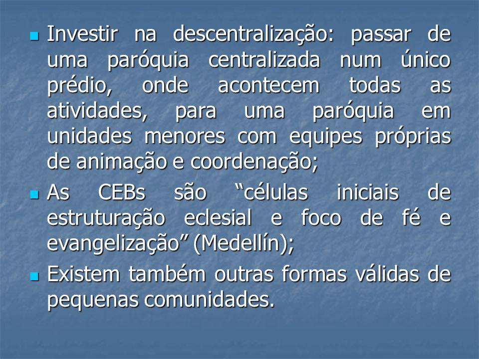 Investir na descentralização: passar de uma paróquia centralizada num único prédio, onde acontecem todas as atividades, para uma paróquia em unidades