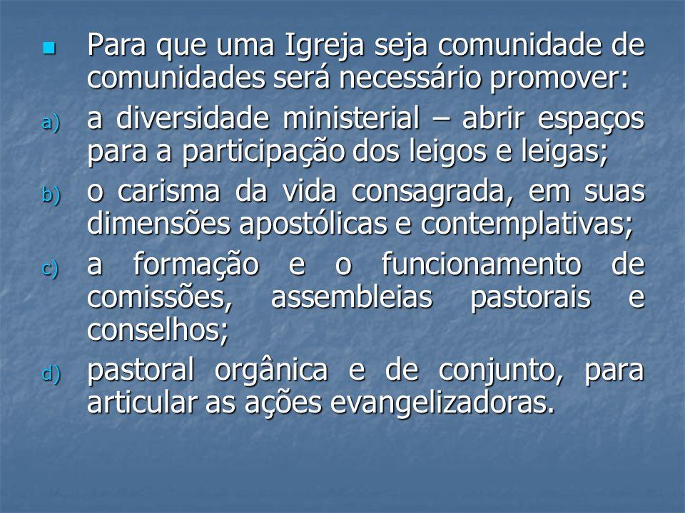 Para que uma Igreja seja comunidade de comunidades será necessário promover: Para que uma Igreja seja comunidade de comunidades será necessário promov