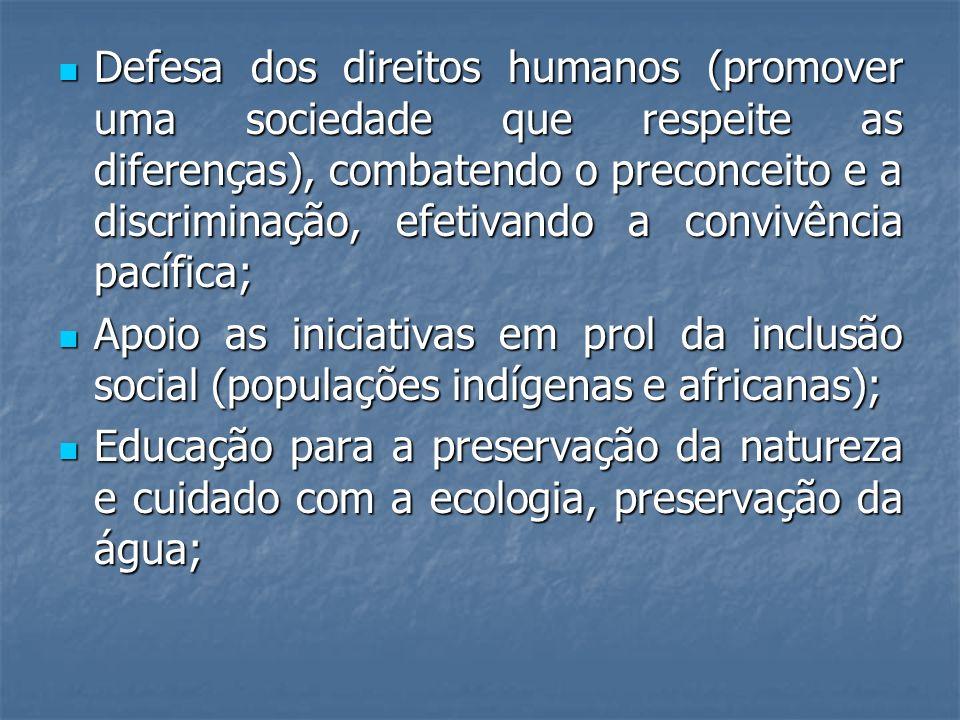 Defesa dos direitos humanos (promover uma sociedade que respeite as diferenças), combatendo o preconceito e a discriminação, efetivando a convivência