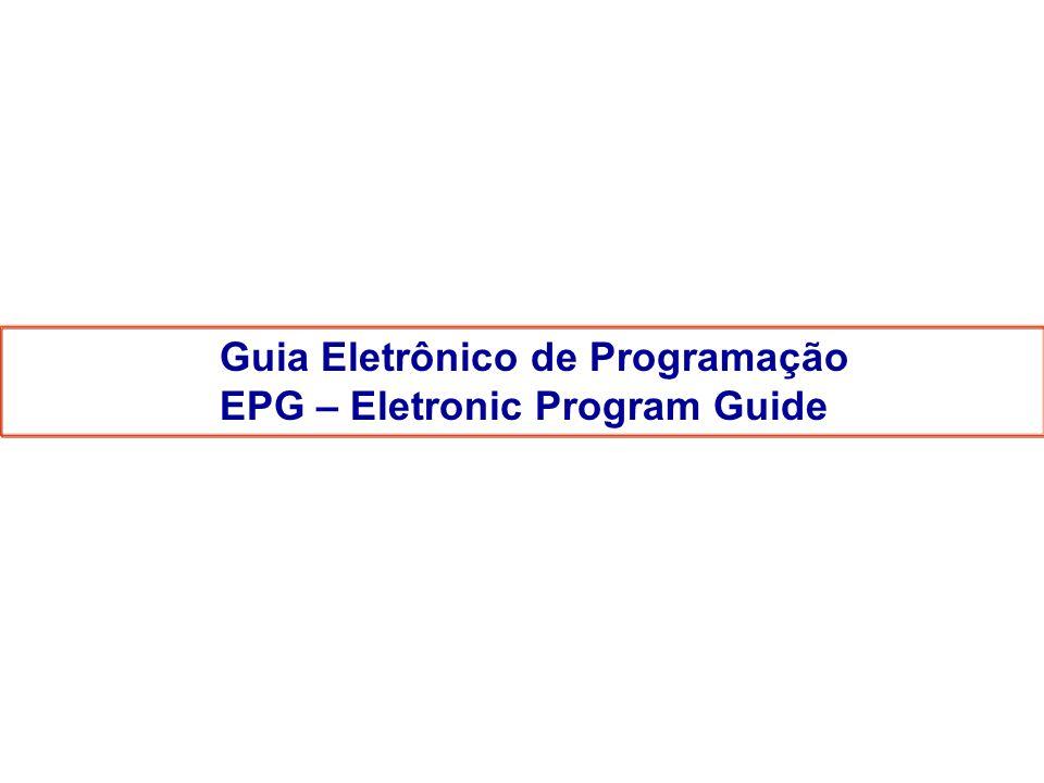 Guia Eletrônico de Programação EPG – Eletronic Program Guide