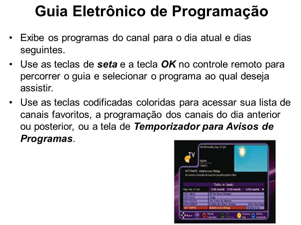 Guia Eletrônico de Programação Exibe os programas do canal para o dia atual e dias seguintes. Use as teclas de seta e a tecla OK no controle remoto pa