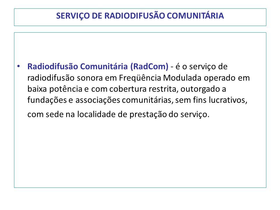 SERVIÇO DE RADIODIFUSÃO COMUNITÁRIA Radiodifusão Comunitária (RadCom) - é o serviço de radiodifusão sonora em Freqüência Modulada operado em baixa pot