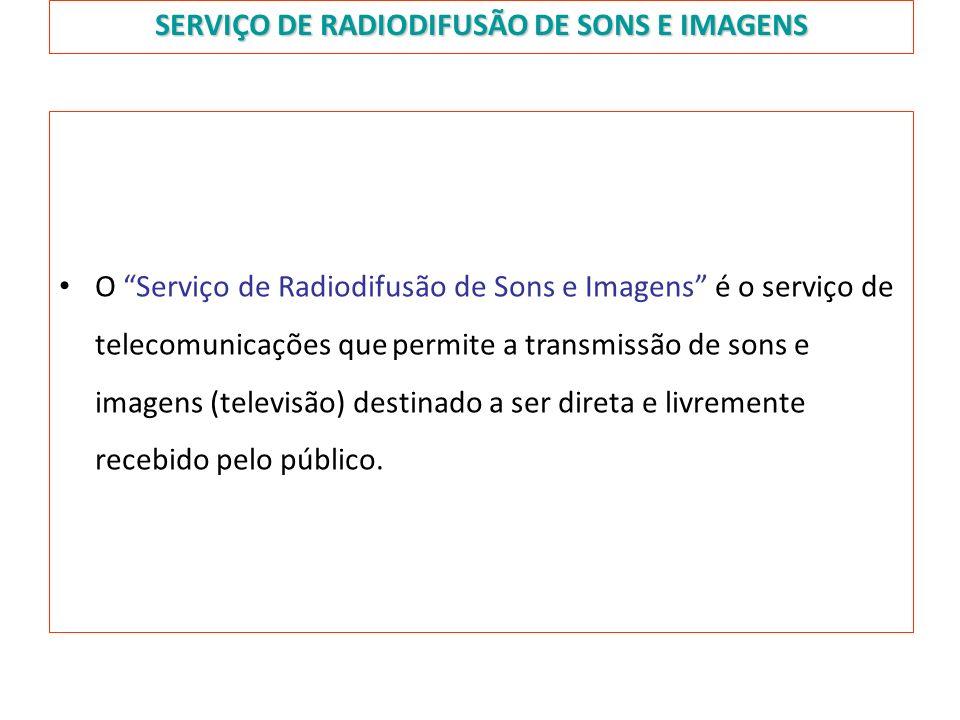 SERVIÇO DE RADIODIFUSÃO DE SONS E IMAGENS O Serviço de Radiodifusão de Sons e Imagens é o serviço de telecomunicações que permite a transmissão de son