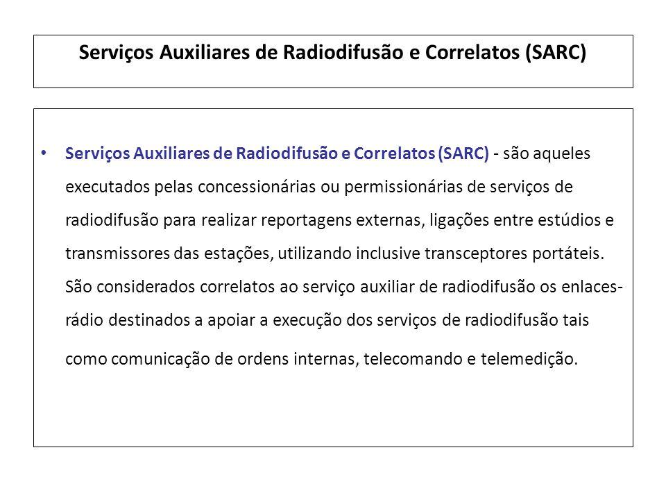 Serviços Auxiliares de Radiodifusão e Correlatos (SARC) Serviços Auxiliares de Radiodifusão e Correlatos (SARC) - são aqueles executados pelas concess