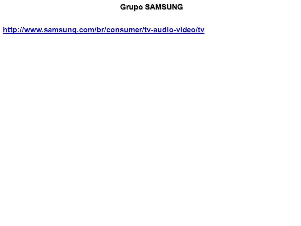 http://www.samsung.com/br/consumer/tv-audio-video/tv Grupo SAMSUNG