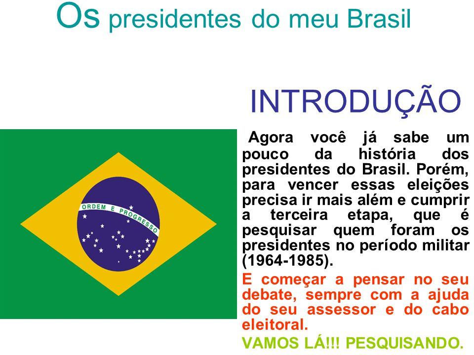 Os presidentes do meu Brasil TAREFA Para surpreender seus eleitores você terá que ter um partido definido (escolhido e montado por você), deixar bem clara suas propostas, para o debate e pesquisar; Quem foram os presidentes no período estipulado.