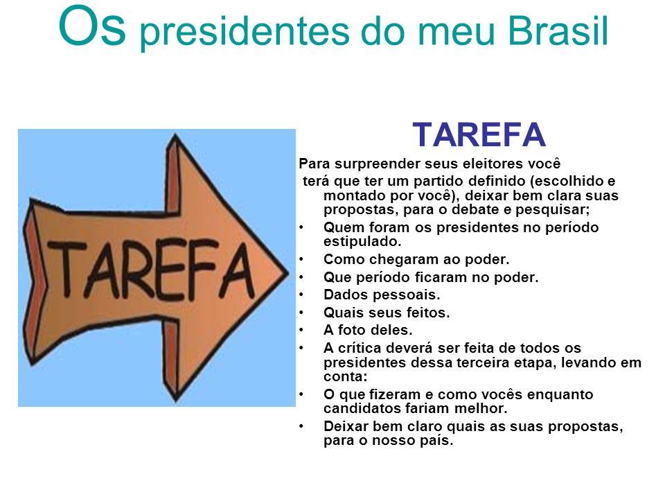 Os presidentes do meu Brasil TAREFA Para surpreender seus eleitores você terá que ter um partido definido (escolhido e montado por você), deixar bem c