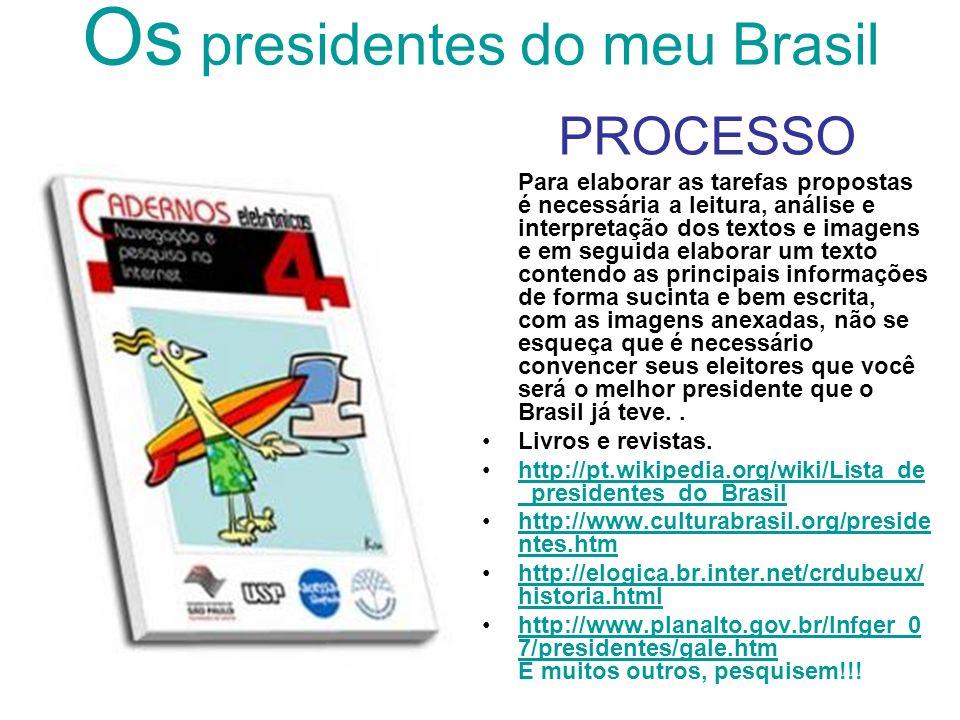 Os presidentes do meu Brasil PROCESSO Para elaborar as tarefas propostas é necessária a leitura, análise e interpretação dos textos e imagens e em seg
