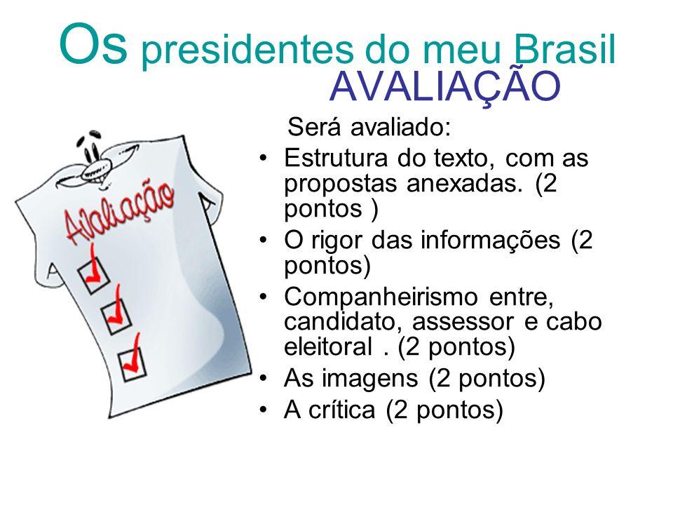 Os presidentes do meu Brasil AVALIAÇÃO Será avaliado: Estrutura do texto, com as propostas anexadas. (2 pontos ) O rigor das informações (2 pontos) Co