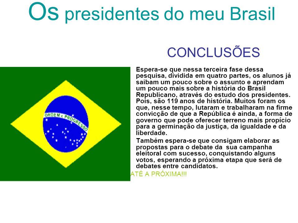 Os presidentes do meu Brasil CONCLUSÕES Espera-se que nessa terceira fase dessa pesquisa, dividida em quatro partes, os alunos já saibam um pouco sobr