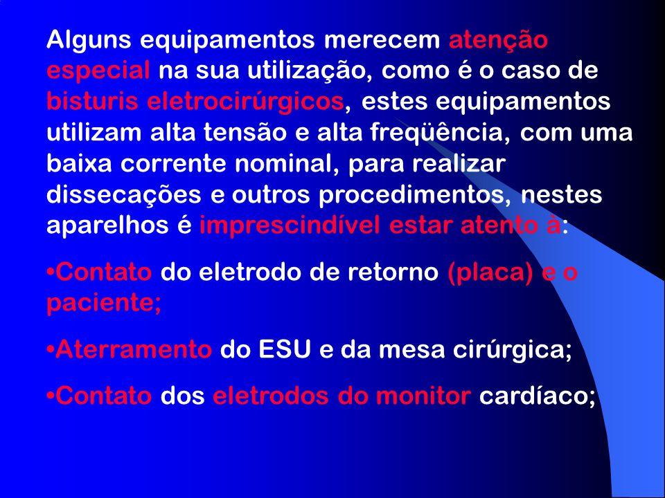 Alguns equipamentos merecem atenção especial na sua utilização, como é o caso de bisturis eletrocirúrgicos, estes equipamentos utilizam alta tensão e alta freqüência, com uma baixa corrente nominal, para realizar dissecações e outros procedimentos, nestes aparelhos é imprescindível estar atento à: Contato do eletrodo de retorno (placa) e o paciente; Aterramento do ESU e da mesa cirúrgica; Contato dos eletrodos do monitor cardíaco;