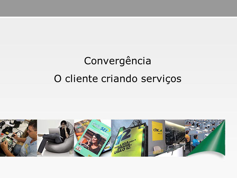 British Telecom Sejam bem-vindos! Convergência O cliente criando serviços