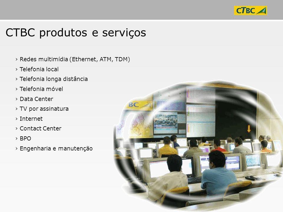 CTBC produtos e serviços Redes multimídia (Ethernet, ATM, TDM) Telefonia local Telefonia longa distância Telefonia móvel Data Center TV por assinatura