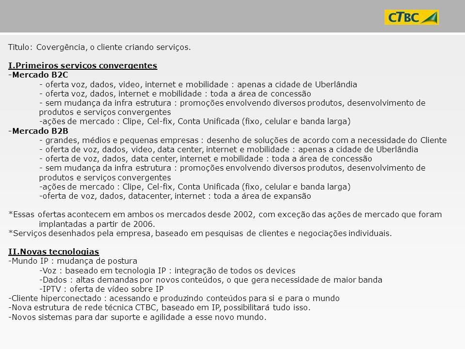 Titulo: Covergência, o cliente criando serviços. I.Primeiros serviços convergentes -Mercado B2C - oferta voz, dados, video, internet e mobilidade : ap