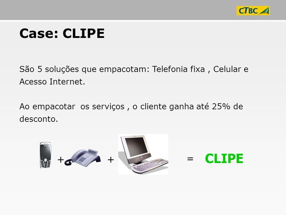 Case: CLIPE São 5 soluções que empacotam: Telefonia fixa, Celular e Acesso Internet. Ao empacotar os serviços, o cliente ganha até 25% de desconto. ++