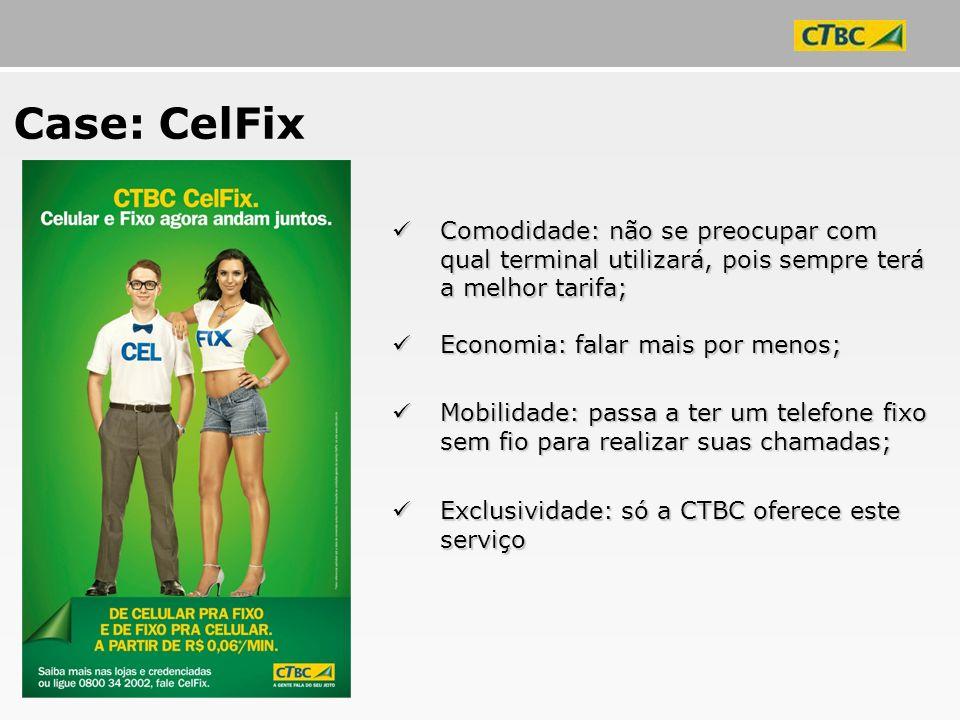 Case: CelFix Comodidade: não se preocupar com qual terminal utilizará, pois sempre terá a melhor tarifa; Comodidade: não se preocupar com qual termina