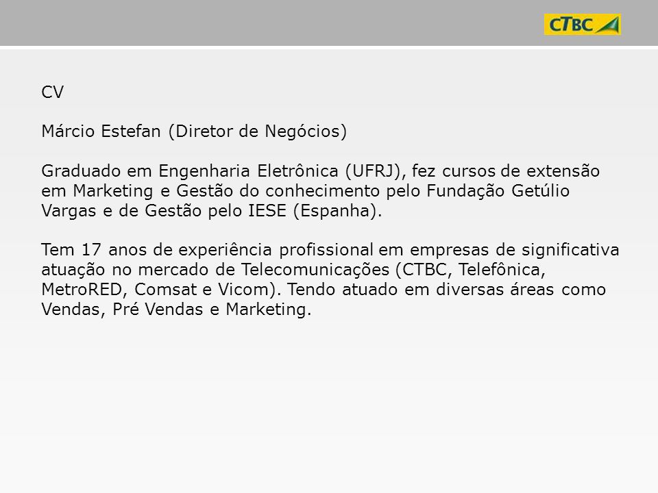 CV Márcio Estefan (Diretor de Negócios) Graduado em Engenharia Eletrônica (UFRJ), fez cursos de extensão em Marketing e Gestão do conhecimento pelo Fu