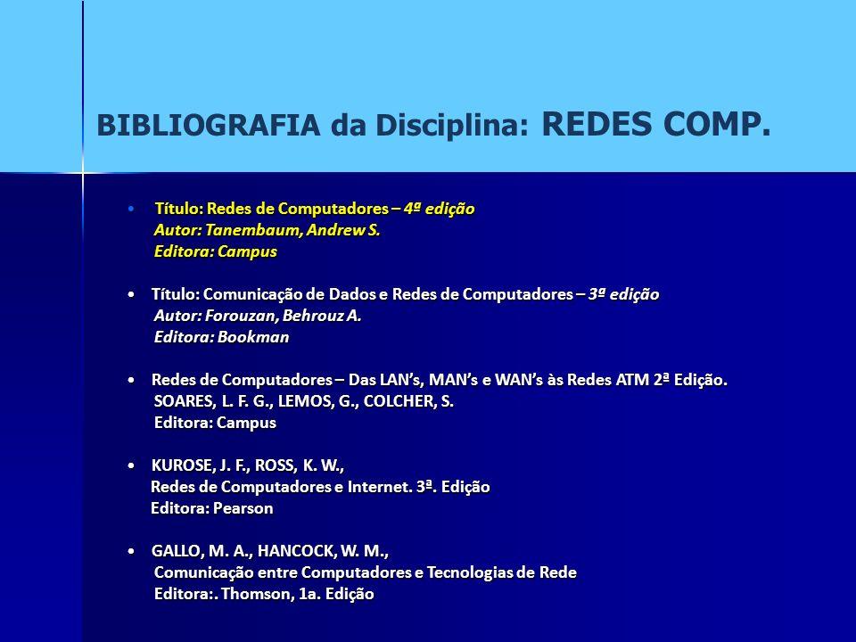 BIBLIOGRAFIA da Disciplina: REDES COMP. Título: Redes de Computadores – 4ª edição Título: Redes de Computadores – 4ª edição Autor: Tanembaum, Andrew S
