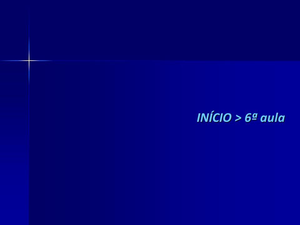 INÍCIO > 6ª aula