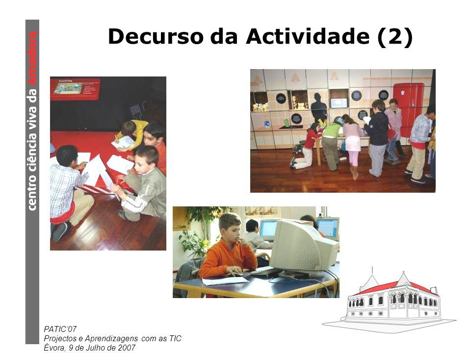 PATIC07 Projectos e Aprendizagens com as TIC Évora, 9 de Julho de 2007 Decurso da Actividade (2)