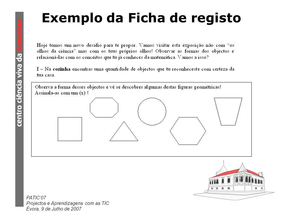 PATIC07 Projectos e Aprendizagens com as TIC Évora, 9 de Julho de 2007 Exemplo da Ficha de registo