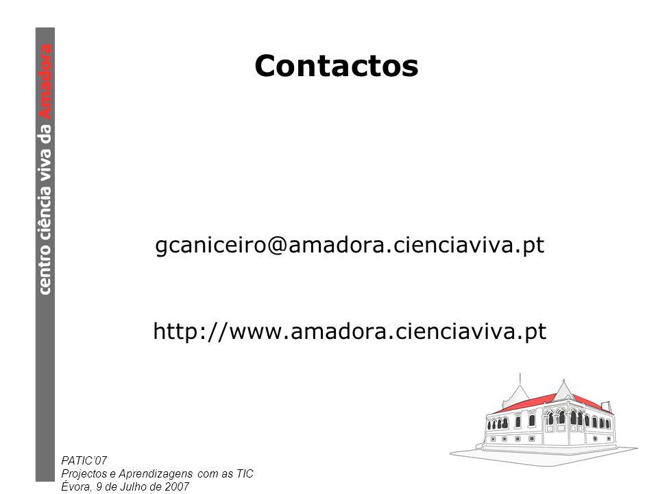 PATIC07 Projectos e Aprendizagens com as TIC Évora, 9 de Julho de 2007 Contactos gcaniceiro@amadora.cienciaviva.pt http://www.amadora.cienciaviva.pt