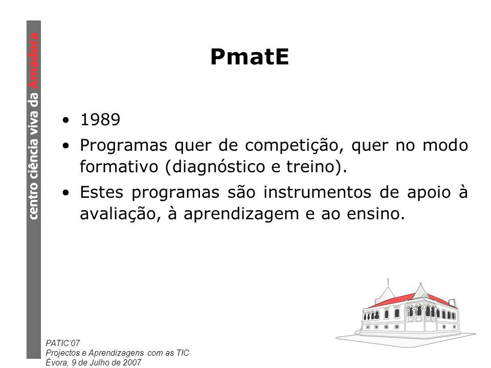 PATIC07 Projectos e Aprendizagens com as TIC Évora, 9 de Julho de 2007 PmatE 1989 Programas quer de competição, quer no modo formativo (diagnóstico e treino).