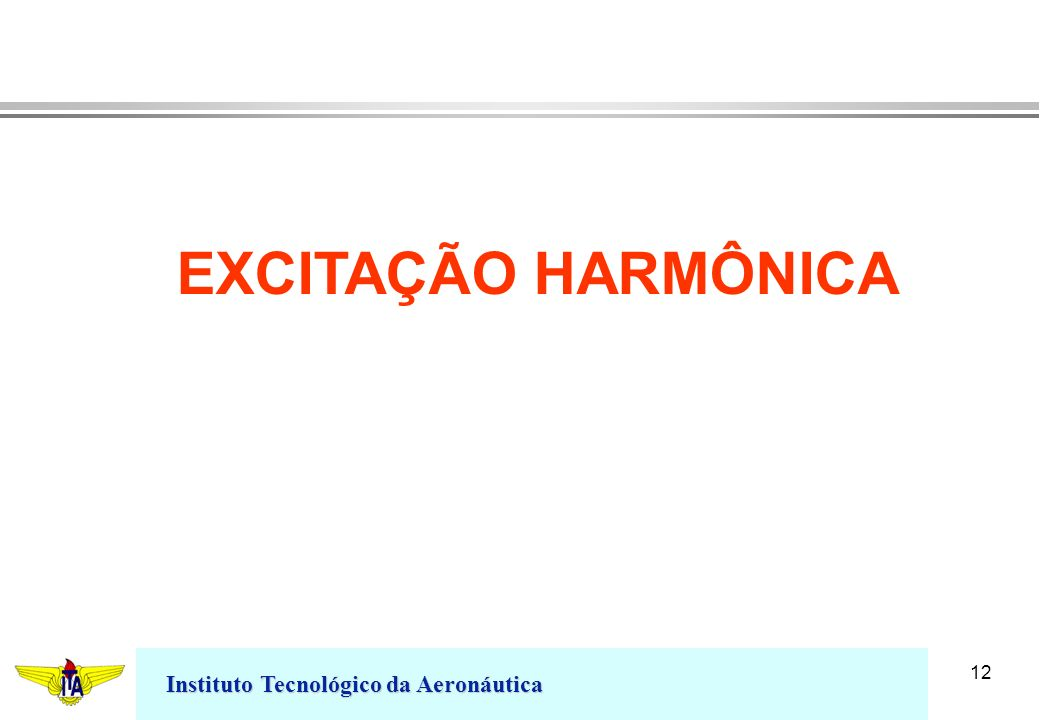 Instituto Tecnológico da Aeronáutica 12 EXCITAÇÃO HARMÔNICA