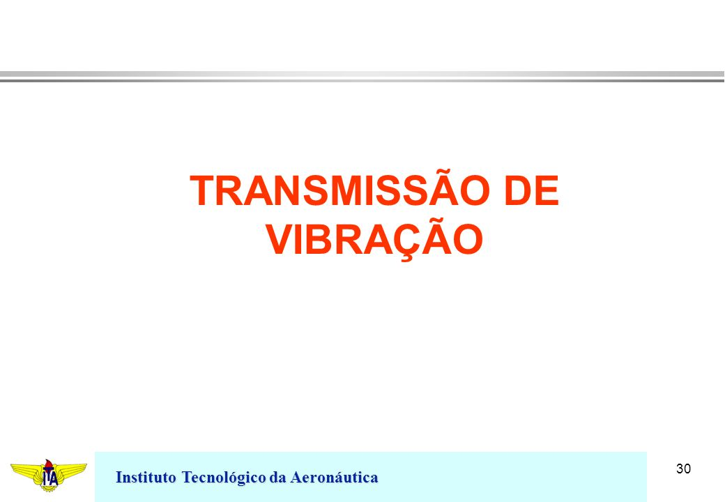 Instituto Tecnológico da Aeronáutica 30 TRANSMISSÃO DE VIBRAÇÃO