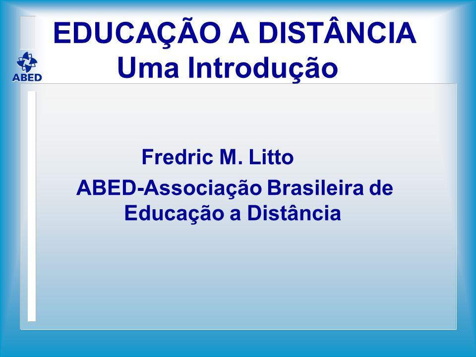 EDUCAÇÃO A DISTÂNCIA Uma Introdução Fredric M. Litto ABED-Associação Brasileira de Educação a Distância