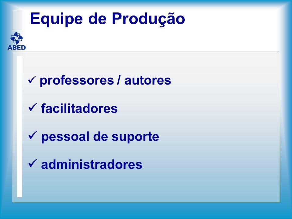 Equipe de Produção professores / autores facilitadores pessoal de suporte administradores
