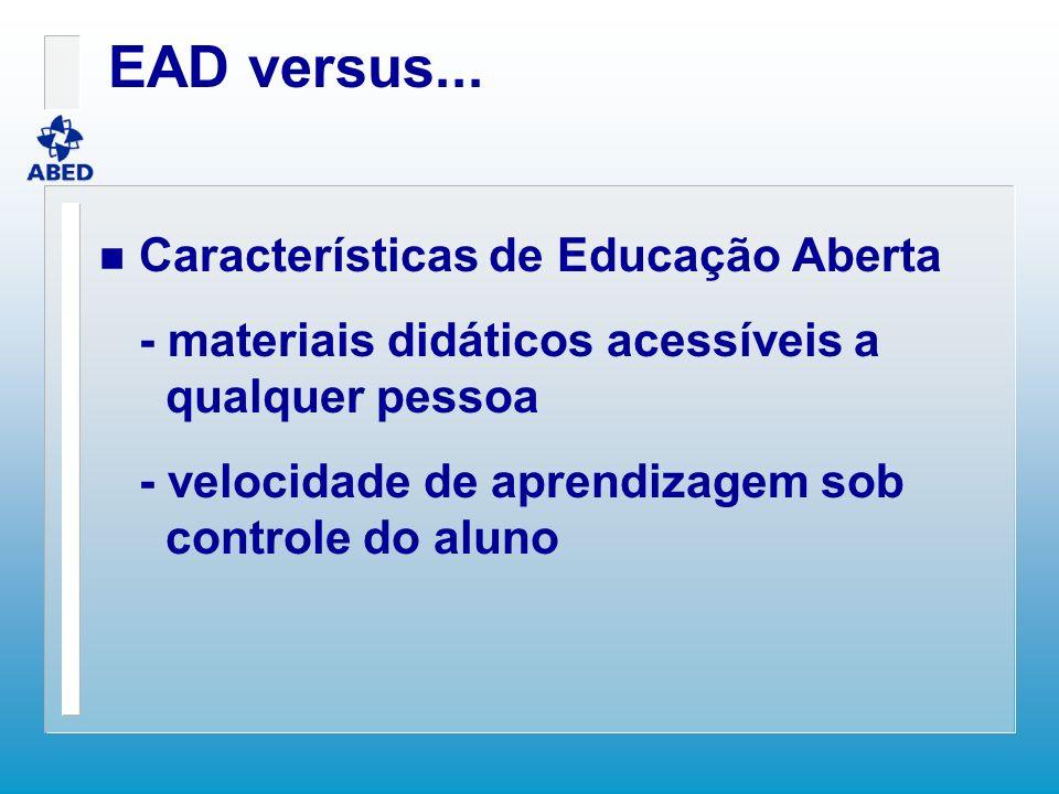 EAD versus... n Características de Educação Aberta - materiais didáticos acessíveis a qualquer pessoa - velocidade de aprendizagem sob controle do alu