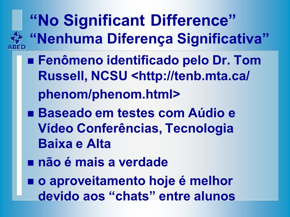 No Significant Difference Nenhuma Diferença Significativa n Fenômeno identificado pelo Dr. Tom Russell, NCSU <http://tenb.mta.ca/ phenom/phenom.html>