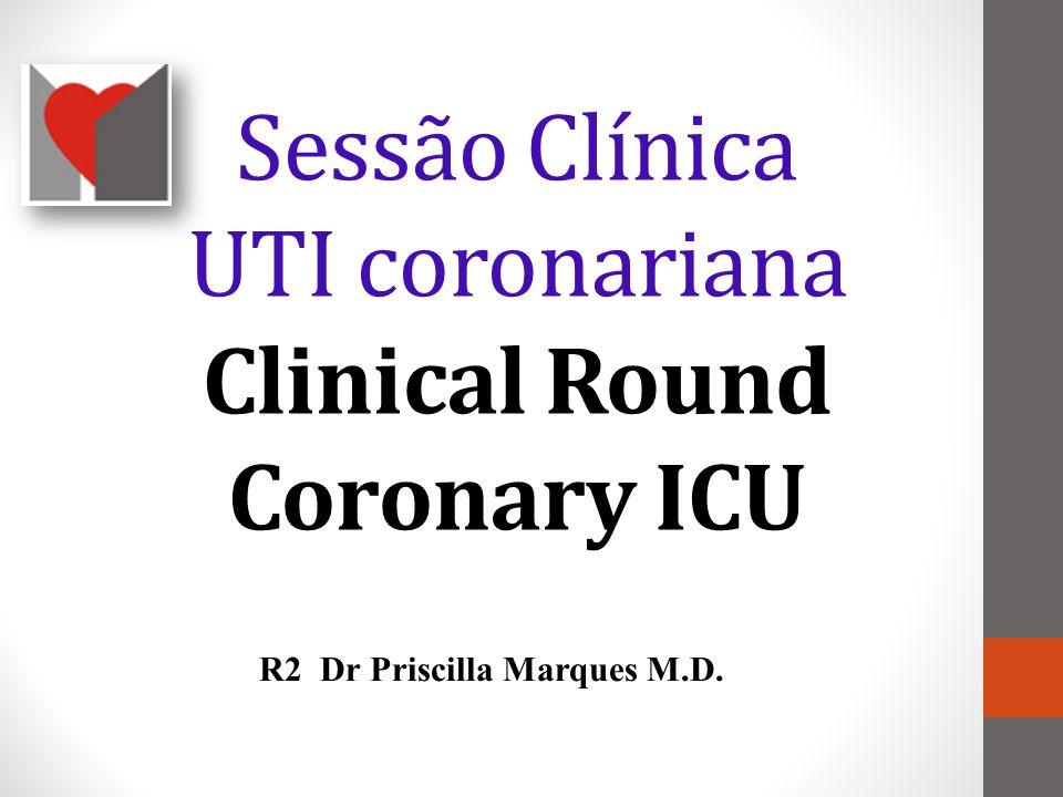 Sessão Clínica UTI coronariana Clinical Round Coronary ICU R2 Dr Priscilla Marques M.D.