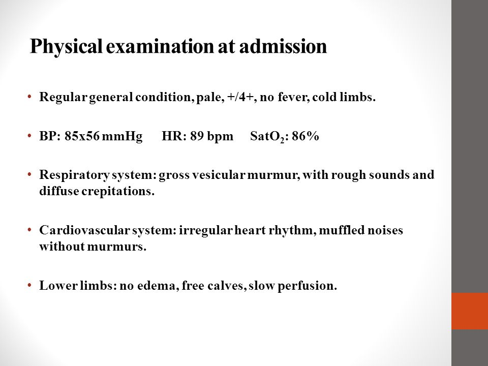 Physical examination at admission Regular general condition, pale, +/4+, no fever, cold limbs. BP: 85x56 mmHg HR: 89 bpm SatO 2 : 86% Respiratory syst