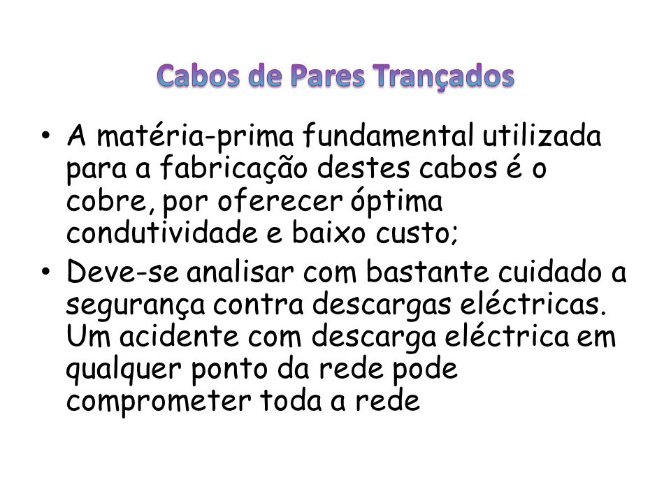 A matéria-prima fundamental utilizada para a fabricação destes cabos é o cobre, por oferecer óptima condutividade e baixo custo; Deve-se analisar com