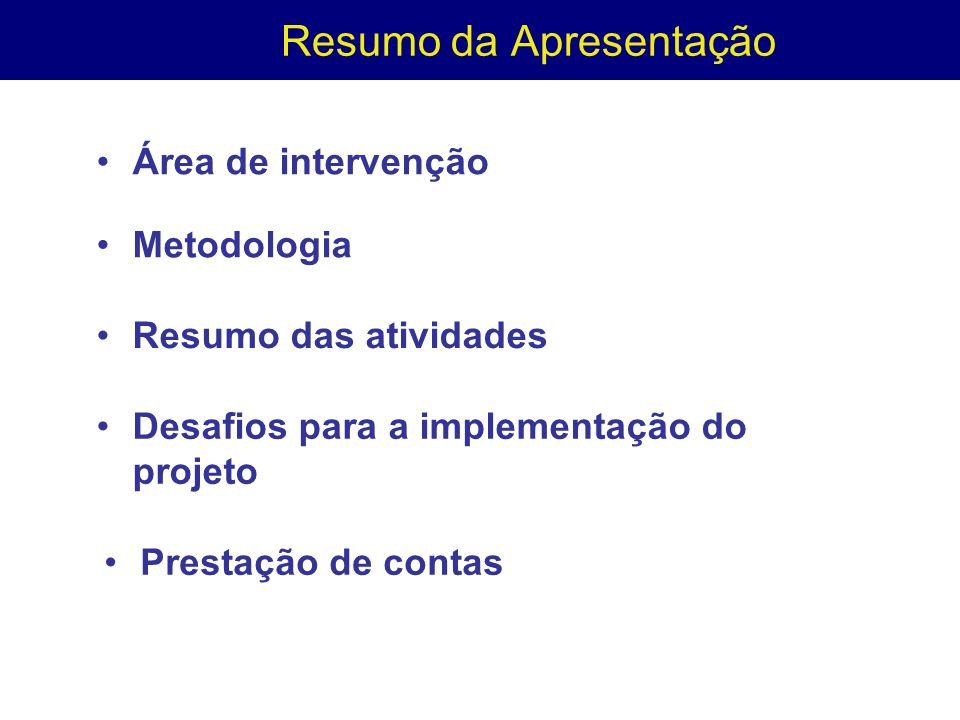 Resumo da Apresentação Área de intervenção Desafios para a implementação do projeto Resumo das atividades Metodologia Prestação de contas