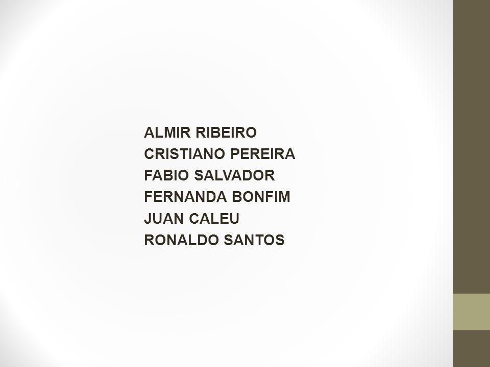 ALMIR RIBEIRO CRISTIANO PEREIRA FABIO SALVADOR FERNANDA BONFIM JUAN CALEU RONALDO SANTOS