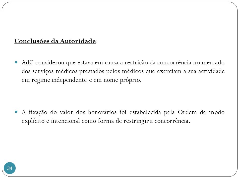34 Conclusões da Autoridade: AdC considerou que estava em causa a restrição da concorrência no mercado dos serviços médicos prestados pelos médicos que exerciam a sua actividade em regime independente e em nome próprio.