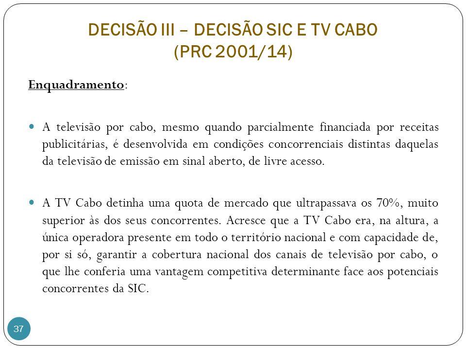 37 Enquadramento: A televisão por cabo, mesmo quando parcialmente financiada por receitas publicitárias, é desenvolvida em condições concorrenciais distintas daquelas da televisão de emissão em sinal aberto, de livre acesso.