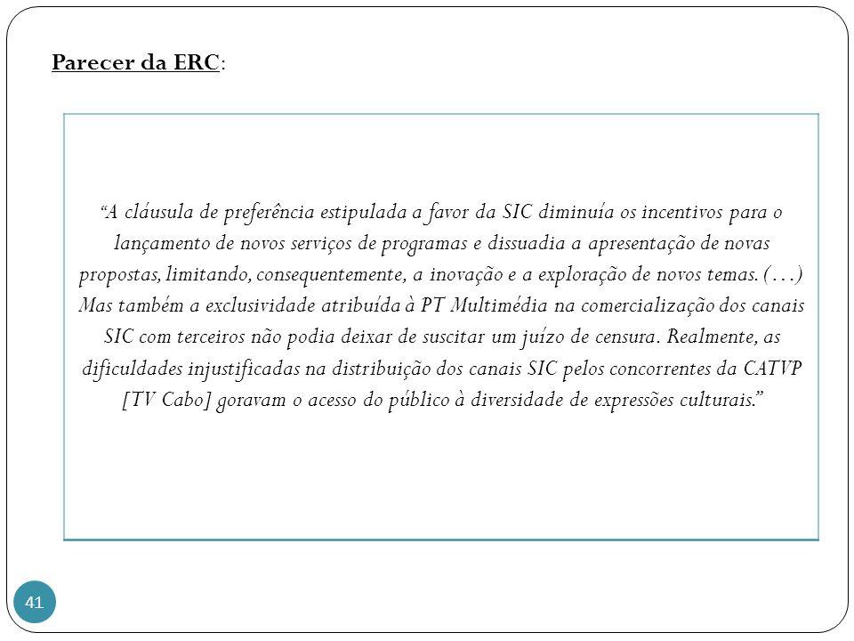 41 Parecer da ERC: A cláusula de preferência estipulada a favor da SIC diminuía os incentivos para o lançamento de novos serviços de programas e dissuadia a apresentação de novas propostas, limitando, consequentemente, a inovação e a exploração de novos temas.