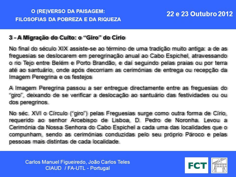 O (RE)VERSO DA PAISAGEM: FILOSOFIAS DA POBREZA E DA RIQUEZA Carlos Manuel Figueiredo, João Carlos Teles CIAUD / FA-UTL - Portugal 22 e 23 Outubro 2012