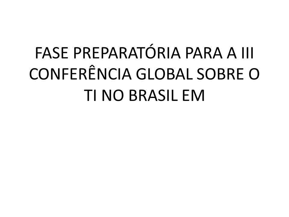 FASE PREPARATÓRIA PARA A III CONFERÊNCIA GLOBAL SOBRE O TI NO BRASIL EM