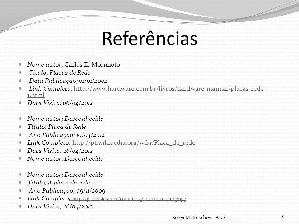 Referências Nome autor; Carlos E. Morimoto Título; Placas de Rede Data Publicação; 01/01/2002 Link Completo; http://www.hardware.com.br/livros/hardwar