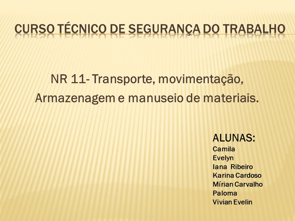 NR 11- Transporte, movimentação, Armazenagem e manuseio de materiais. ALUNAS: Camila Evelyn Iana Ribeiro Karina Cardoso Mírian Carvalho Paloma Vivian