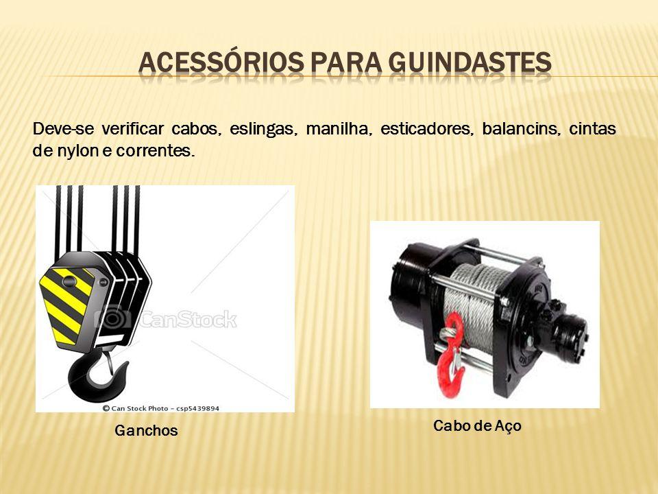 Ganchos Cabo de Aço Deve-se verificar cabos, eslingas, manilha, esticadores, balancins, cintas de nylon e correntes.