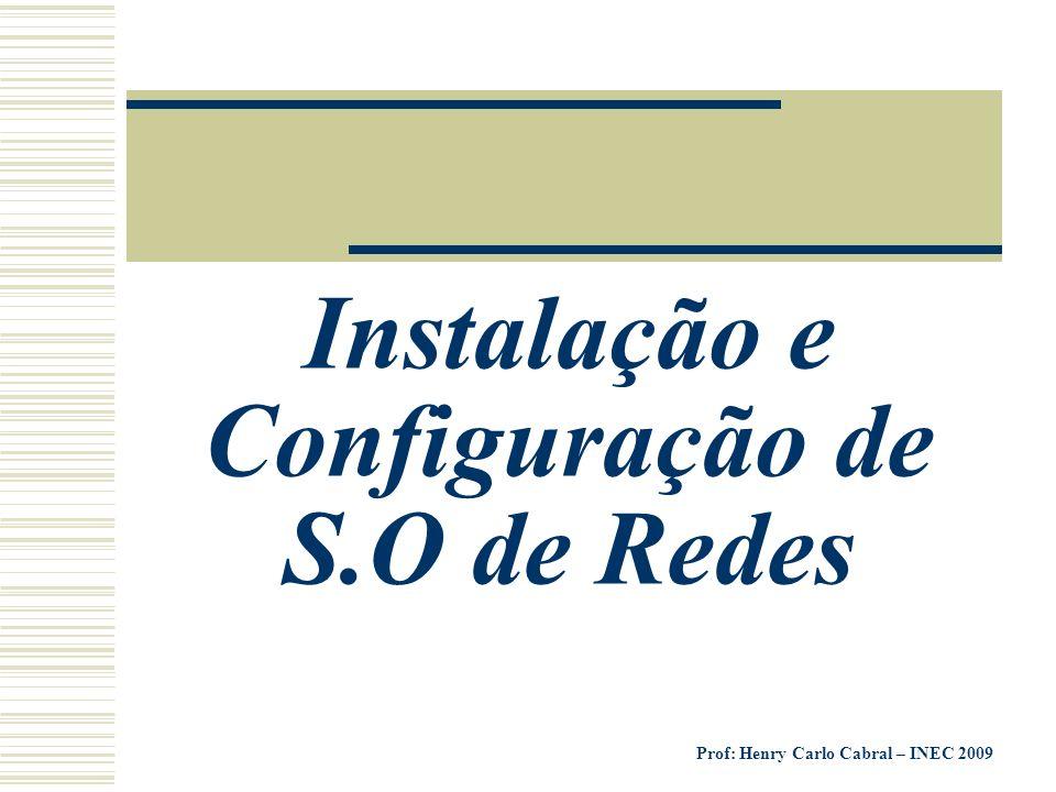 Prof: Henry Carlo Cabral – INEC 2009 Instalação e Configuração de S.O de Redes