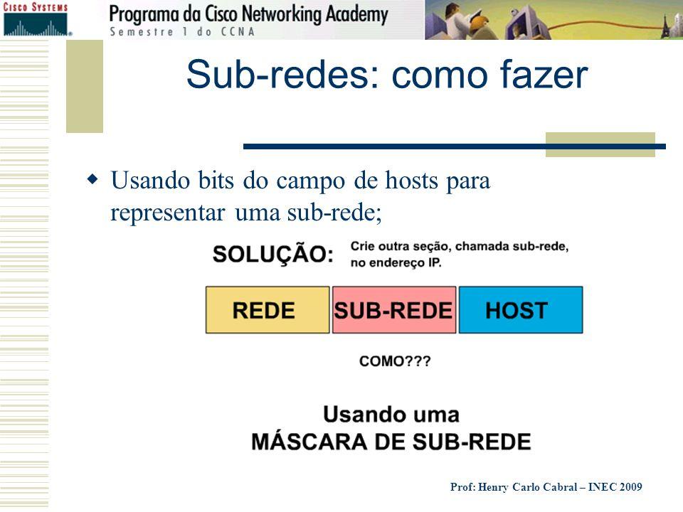 Prof: Henry Carlo Cabral – INEC 2009 Sub-redes: como fazer Usando bits do campo de hosts para representar uma sub-rede;