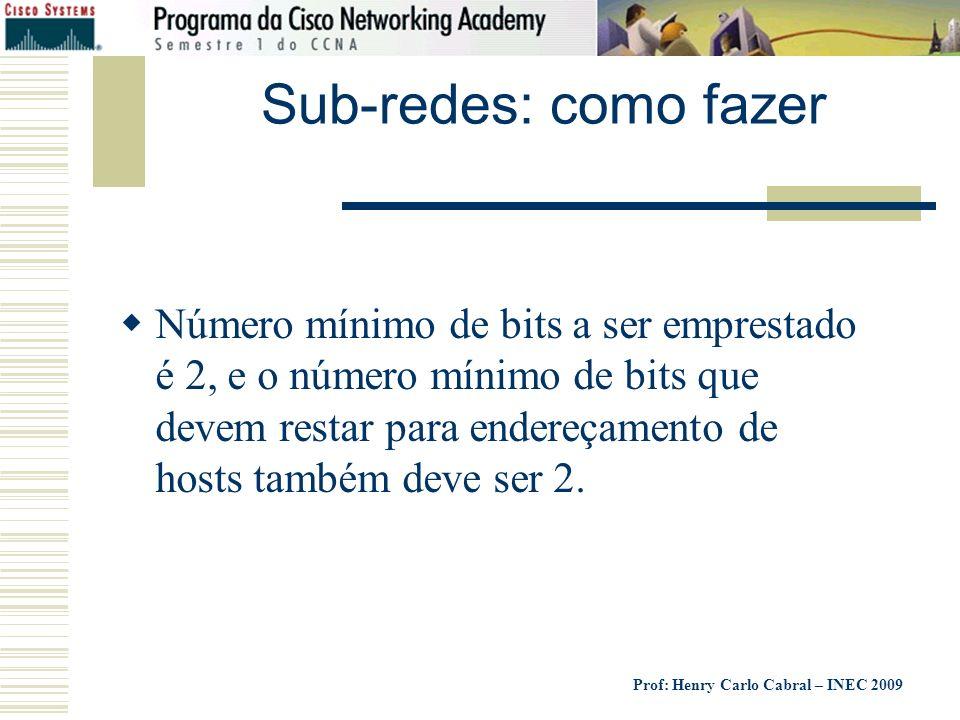 Prof: Henry Carlo Cabral – INEC 2009 Sub-redes: como fazer Número mínimo de bits a ser emprestado é 2, e o número mínimo de bits que devem restar para