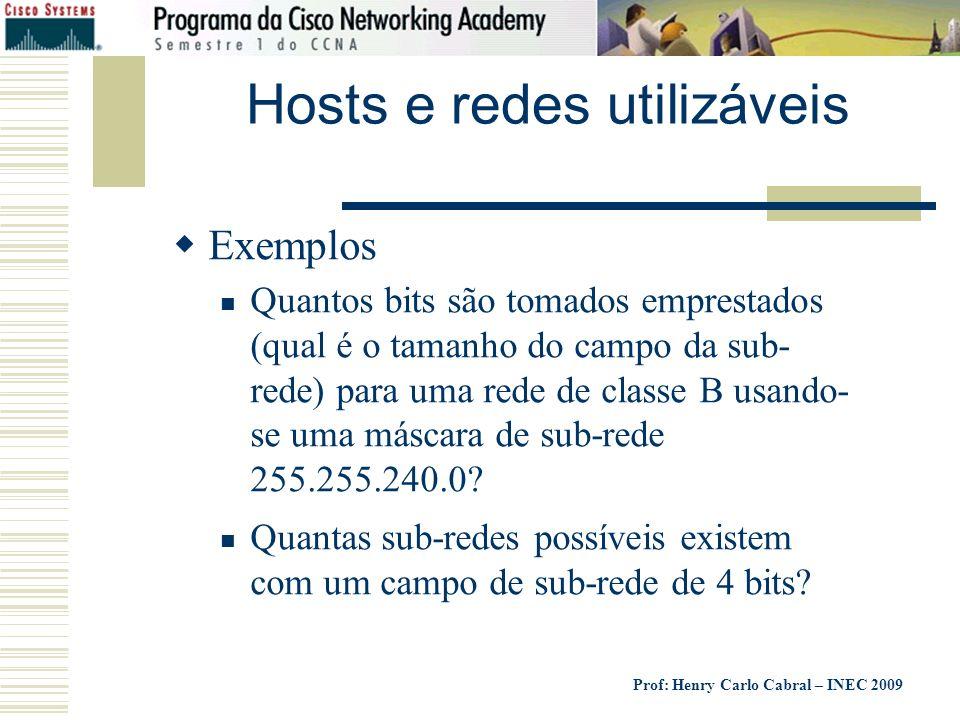 Prof: Henry Carlo Cabral – INEC 2009 Hosts e redes utilizáveis Exemplos Quantos bits são tomados emprestados (qual é o tamanho do campo da sub- rede)